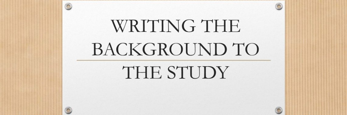 WRITING THE BACKGROUND TO THE STUDY